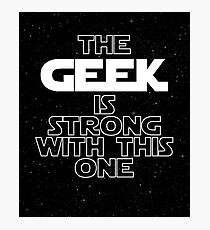 The Geek Is Strong With This One Photographic Print