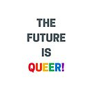 THE FUTURE IS QUEER by IdeasForArtists