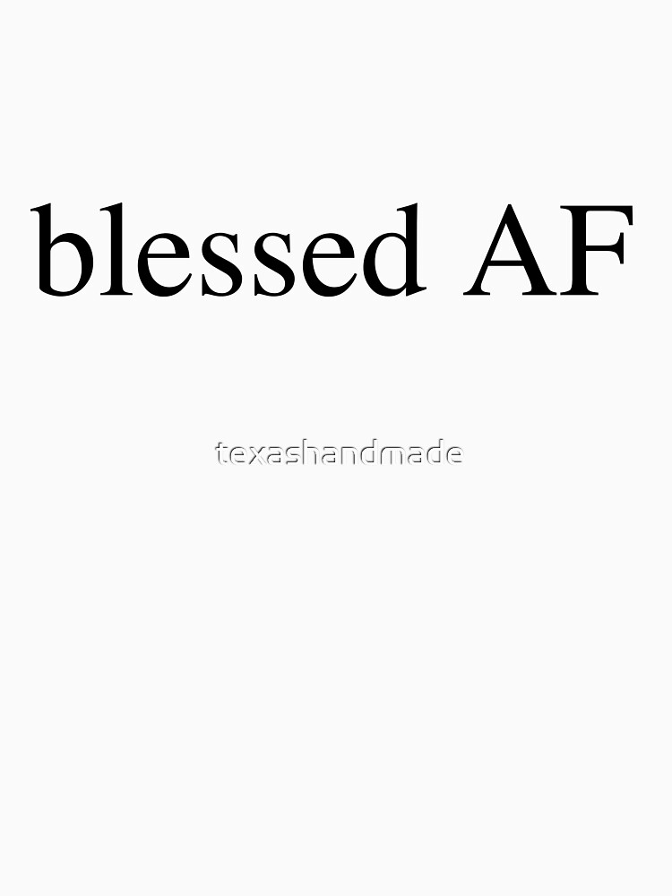 Blessed AF by texashandmade