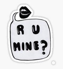 r u mine  Sticker