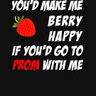 Promposal - Prom Date - You'd Make Me Berry Happy If You'd Go To Prom with Me by oddduckshirts