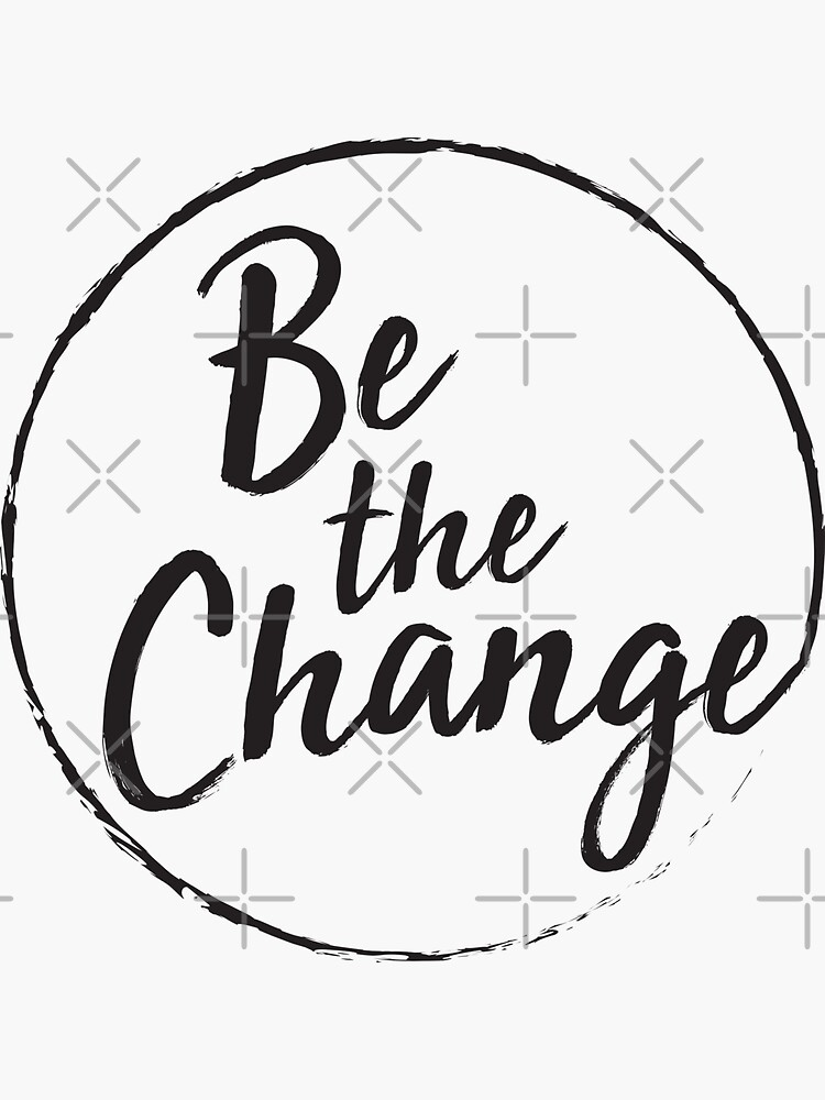 Be the change by Designs111