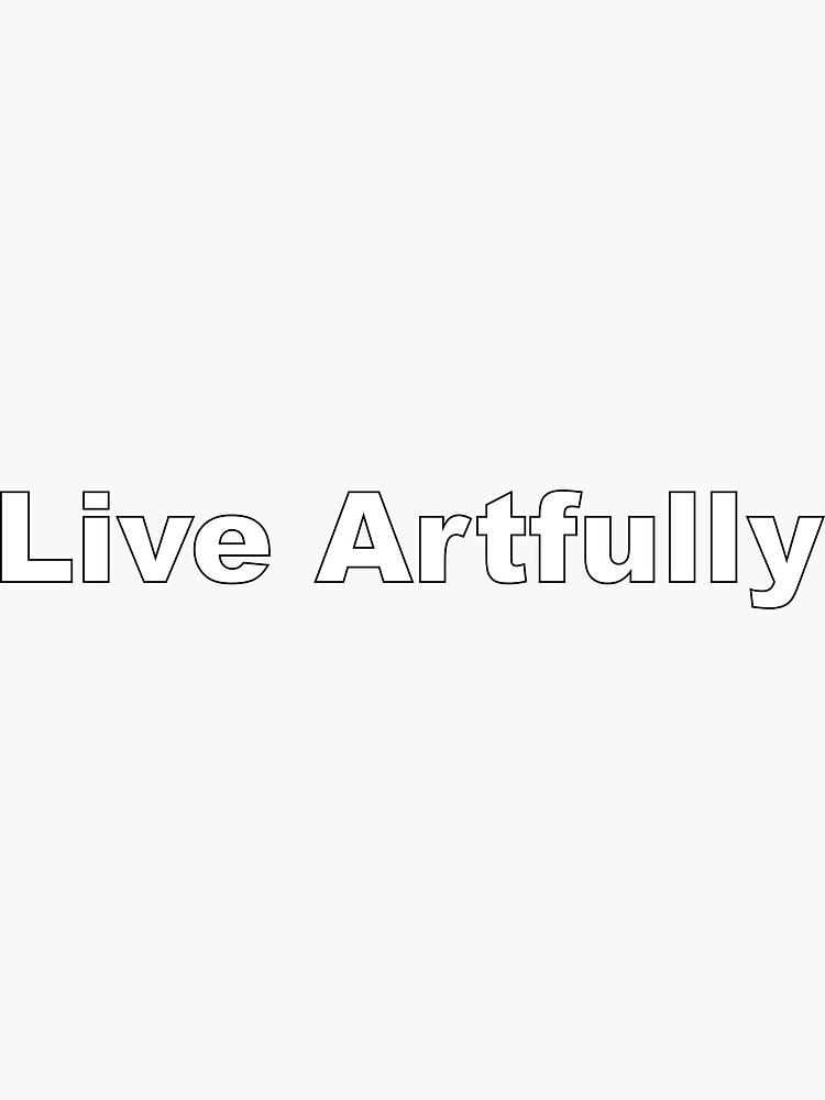 Live Artfully by donnaroderick