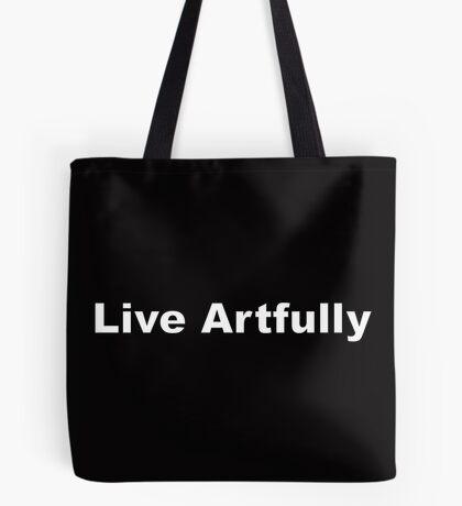 Live Artfully Tote Bag