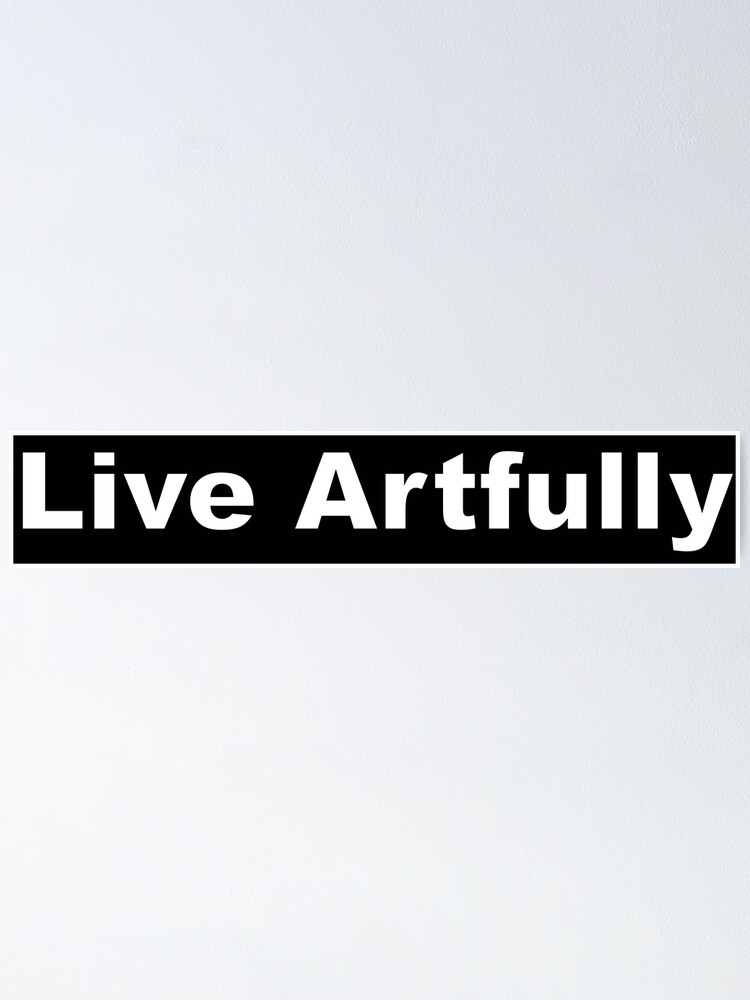 Alternate view of Live Artfully Poster