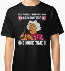 Say-a-football-team-other-than-crimson-tide-one-more-time Classic T-Shirt