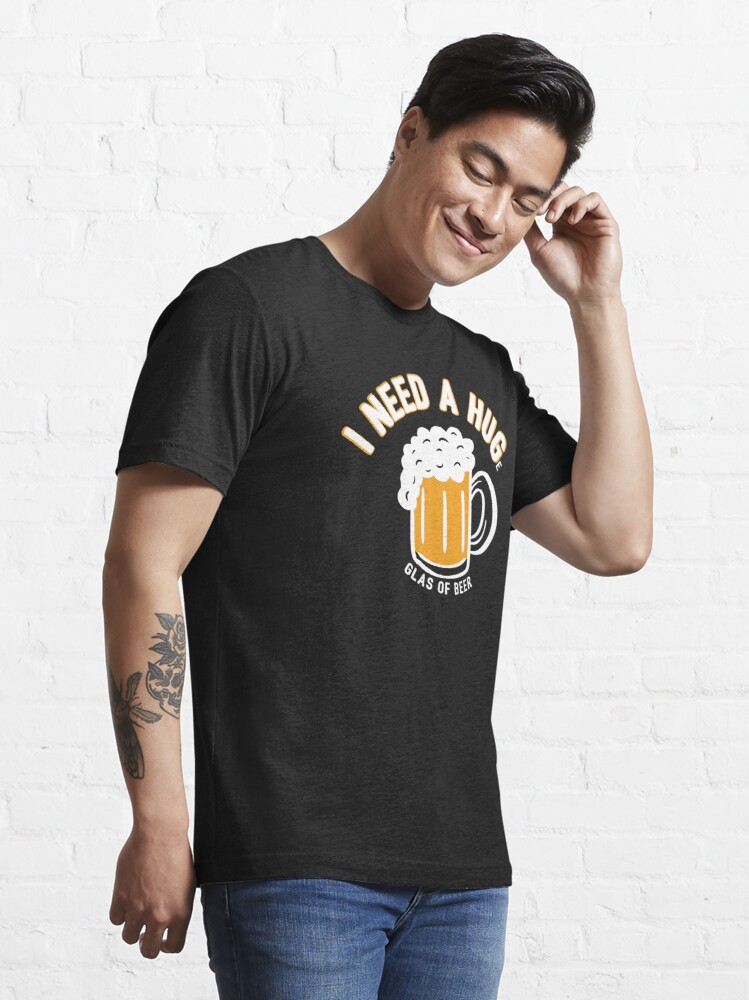 Alternate view of I Need A Huge Glas Of Beer - Funny Beer Quote Gift Essential T-Shirt