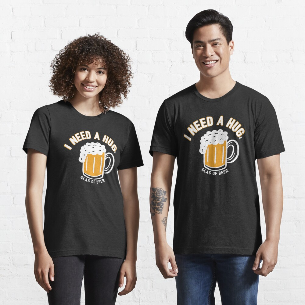 I Need A Huge Glas Of Beer - Funny Beer Quote Gift Essential T-Shirt