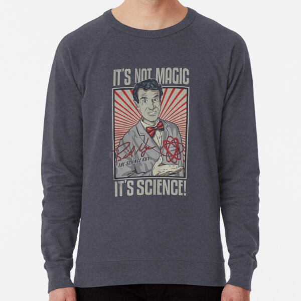 Bil Nye Its Not Magic, Its Science! Lightweight Sweatshirt