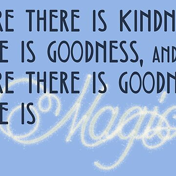 Kindness, Goodness, and Magic by drinkingthesea