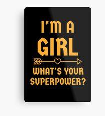 Ich bin ein Mädchen, was ist deine Supermacht? Metallbild