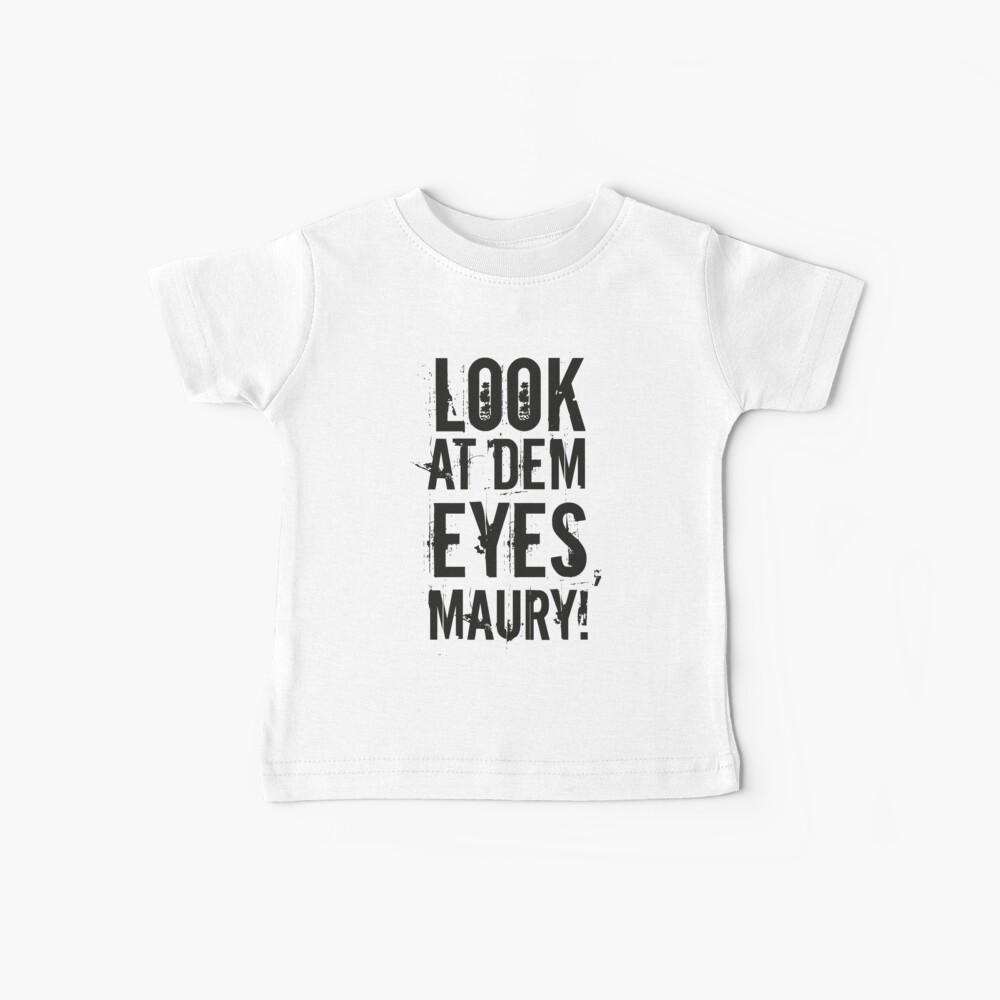 schau dir die Augen an, Maury! II Baby T-Shirt