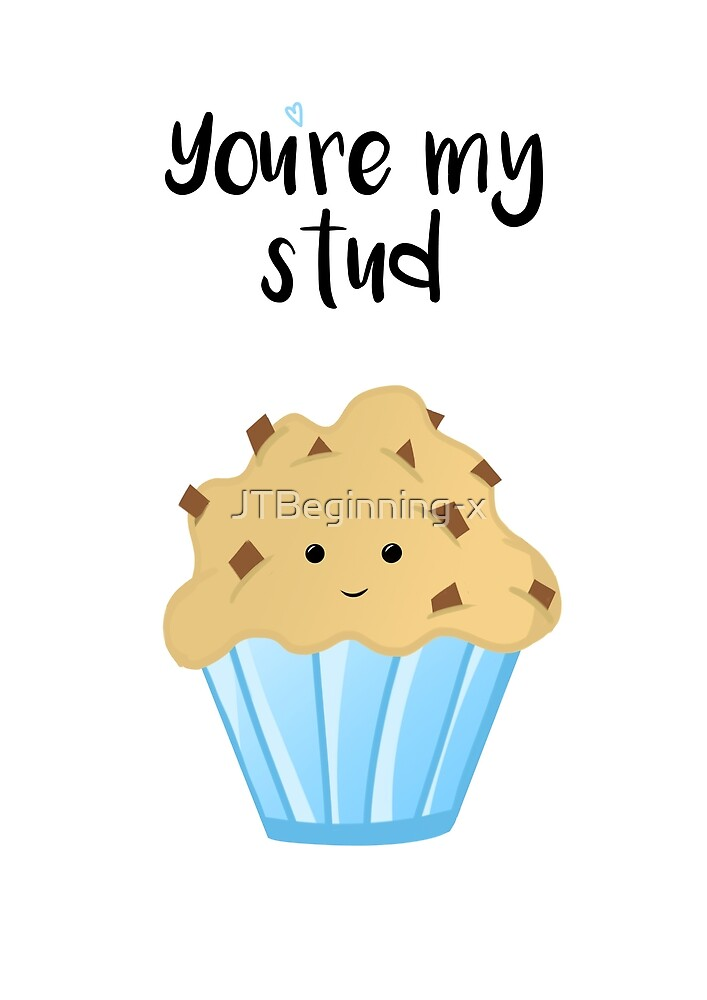 You're my stud MUFFIN by JustTheBeginning-x (Tori)