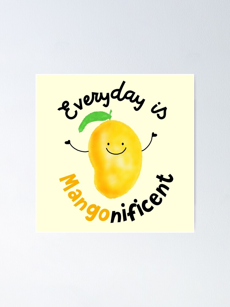 Alternate view of Everyday is Mango nificent - Punny Garden Poster