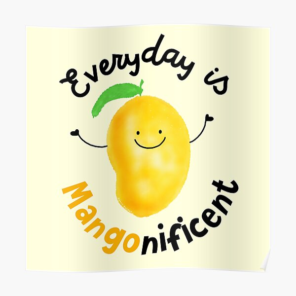 Everyday is Mango nificent - Punny Garden Poster