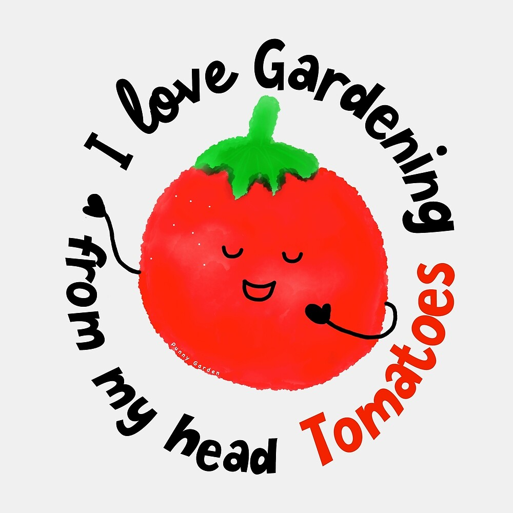 I love Gardening from my head Tomatoes - Punny Garden by PunnyGarden