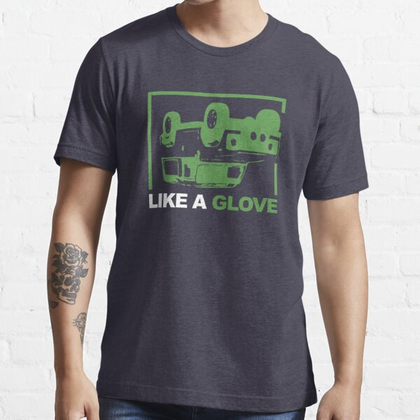 Like a Glove Quote Essential T-Shirt