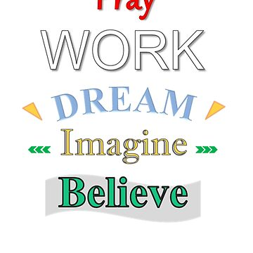 Pray Work Dream Imagine Believe by FranciscoRui