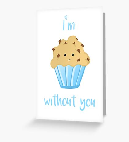 I'm MUFFIN without you Greeting Card