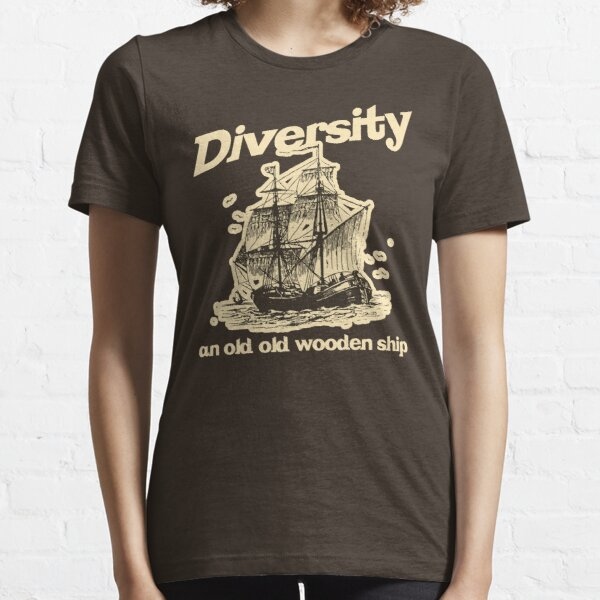 Diversity, an Old Old Wooden Ship Essential T-Shirt