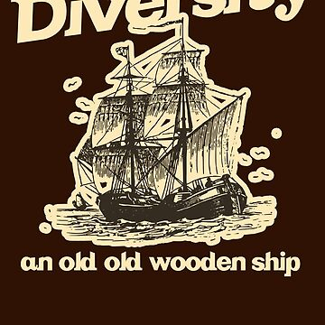 Diversity, an Old Old Wooden Ship by McPod