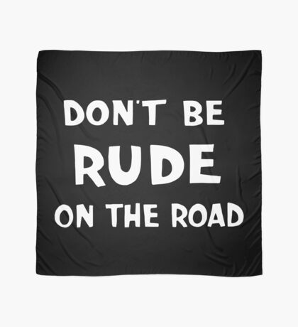 NDVH Don't Be Rude on the Road Scarf