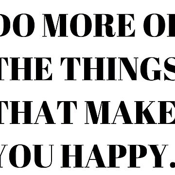 do more of the things that make you happy by cedougherty