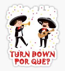 Funny Mexican Turn Down Por Que Cinco De Mayo Sticker