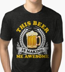 Funny This Beer Is Making me Awesome T-Shirt Tri-blend T-Shirt