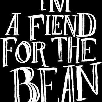 I'm A Fiend For The Bean by lexxie