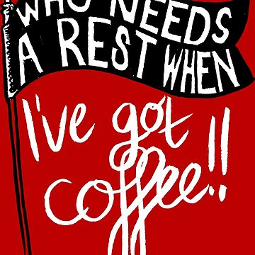 Who Needs A Rest When I've Got COFFEE!! by lexxie