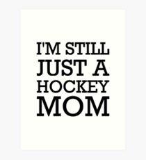 I'm still just a hockey mom Art Print