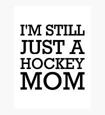 I'm still just a hockey mom Photographic Print