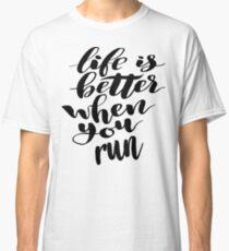 Life is Better When You Run Classic T-Shirt