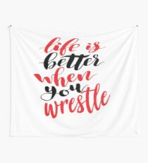 Life Is Better When You Wrestle Wall Tapestry