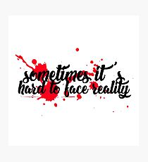hard 2 face reality Photographic Print