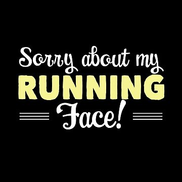 Running Funny Design - Sorry About My Running Face by kudostees