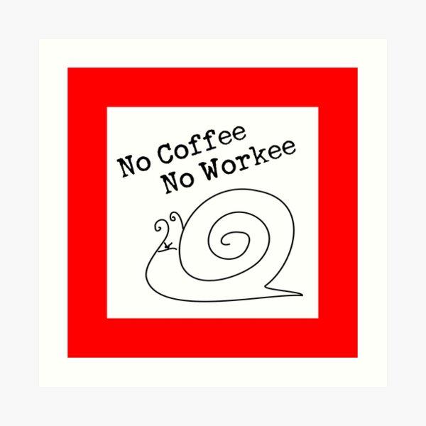 No Coffee No Workee Art Print