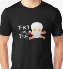 Fry or Die Unisex T-Shirt