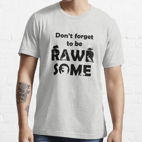 Don't Forget To Be Rawrsome (Dinosaurs) Essential T-Shirt