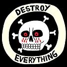 DESTROY EVERYTHING by jackteagle