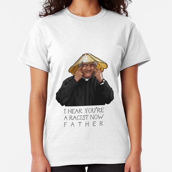 Father Ted- I hear you're a racist now Classic T-Shirt