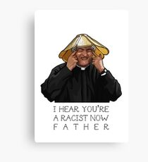 Father Ted- I hear you're a racist now Canvas Print