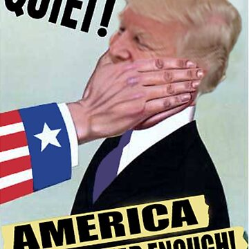 QUIET!!! AMERICA HAS HAD ENOUGH by ( ANTi ) by chasemarsh