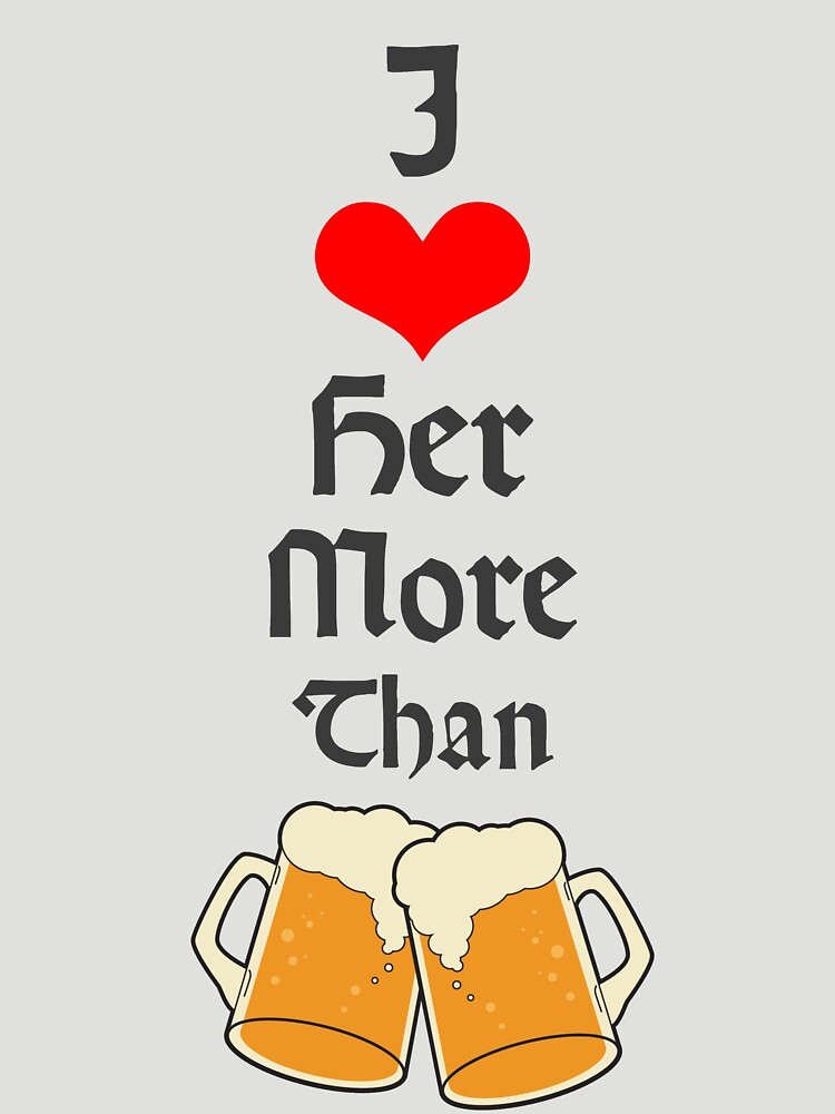 Perfect Valentine's Day Gift - I Love Her More Than Beer by gijst