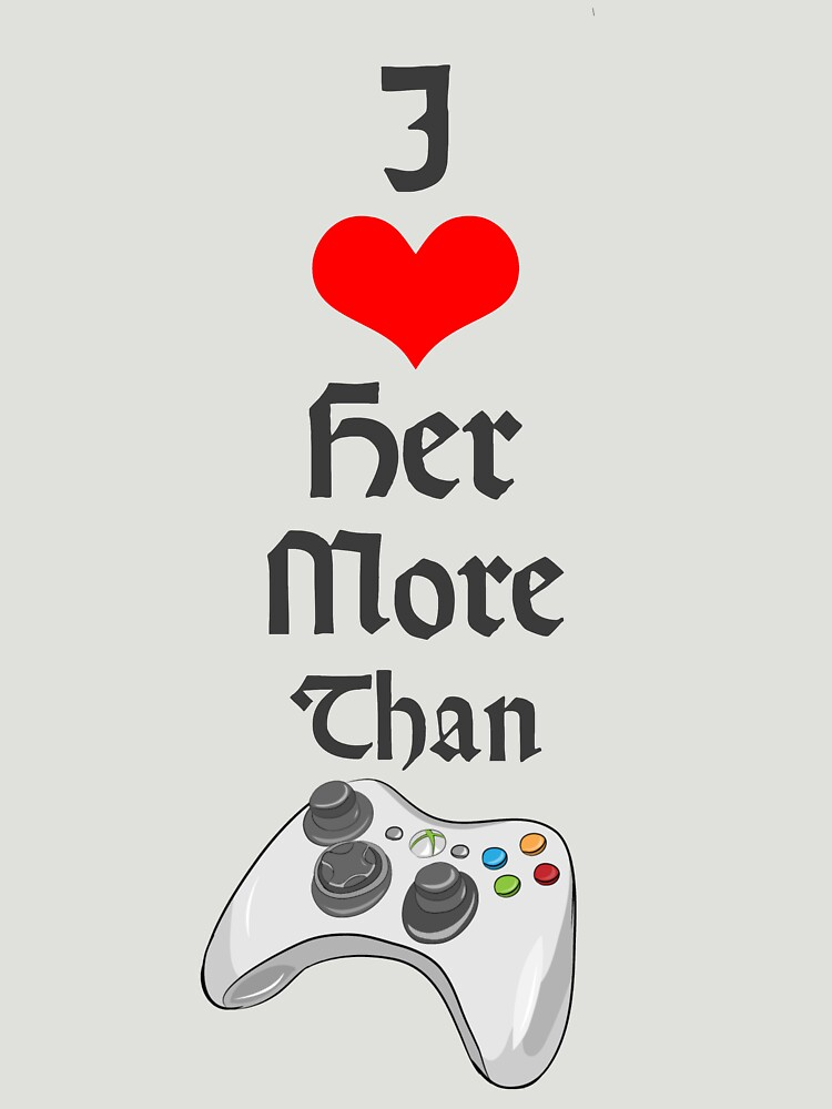 Perfect Valentine's Day Gift - I Love Her More Than Video Games by gijst
