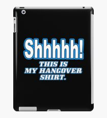Shhhhh this is my hangover Funny Geek Nerd iPad Case/Skin