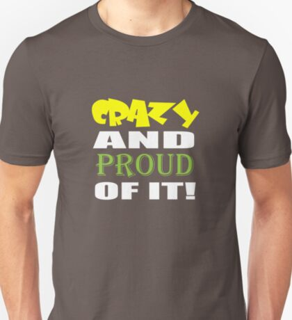 Crazy And Proud Of It T-Shirt