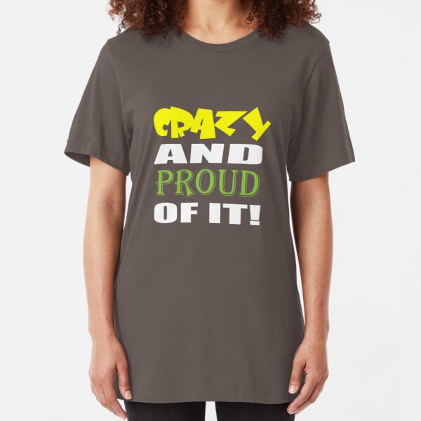 Crazy And Proud Of It Slim Fit T-Shirt