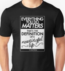 Everything You Do Matters (white) Unisex T-Shirt